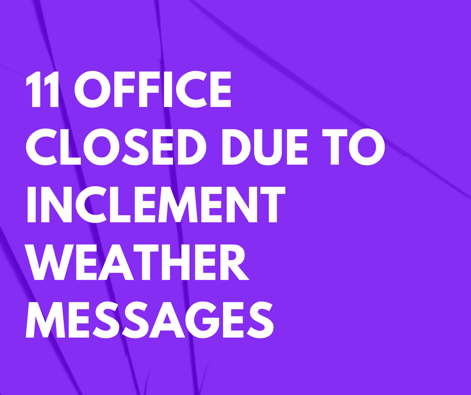 11 Office Closed Due to Inclement Weather Messages