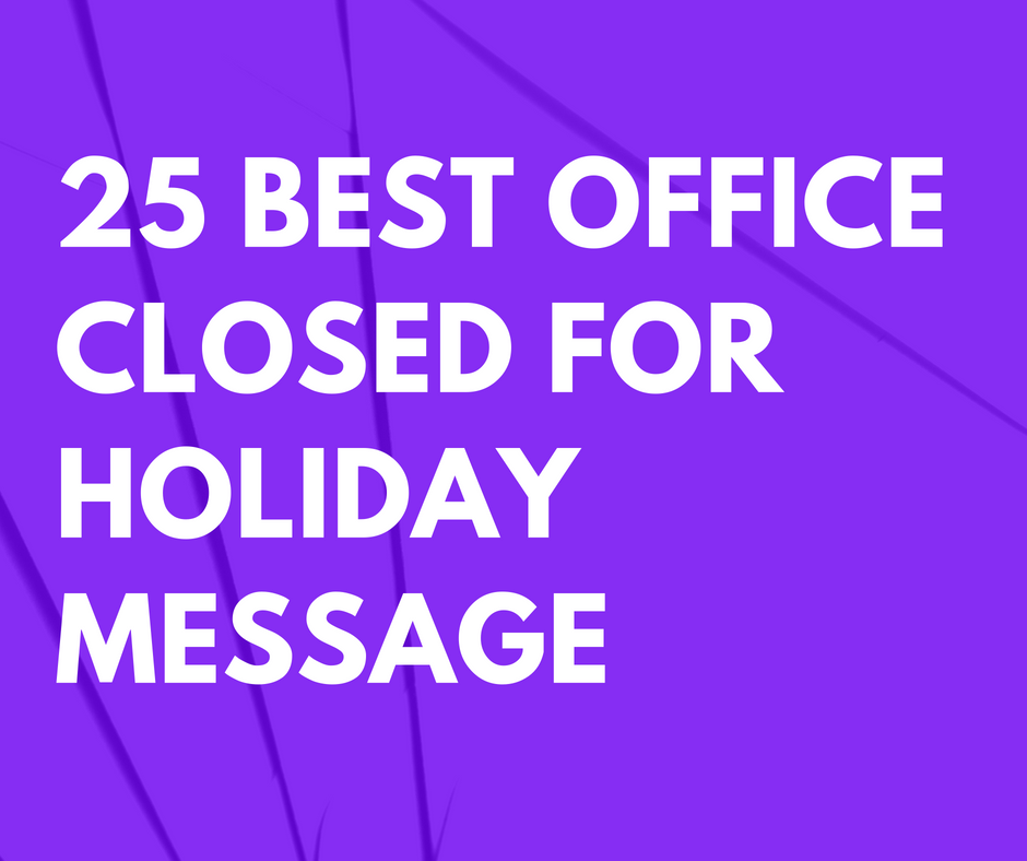 25 Best Office Closed for Holiday Message