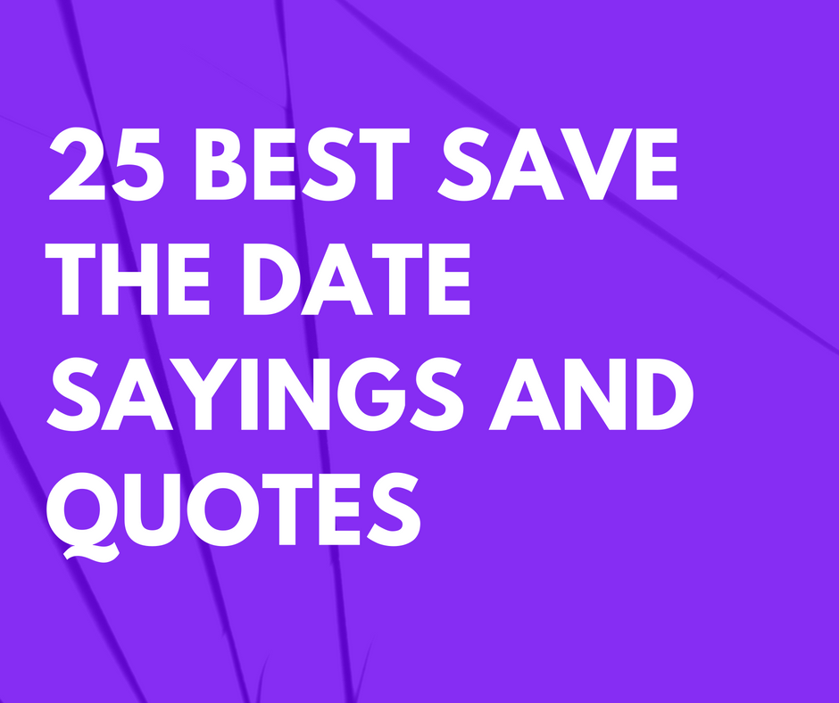 25 Best Save The Date Sayings And Quotes For Weddings
