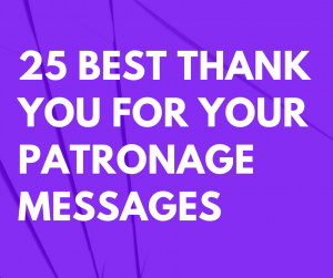 25 Best Thank You for Your Patronage Messages