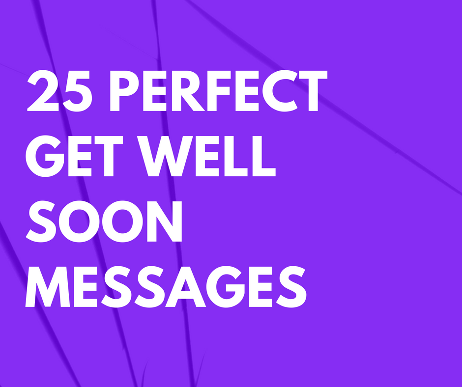 25 Perfect Get Well Soon Messages