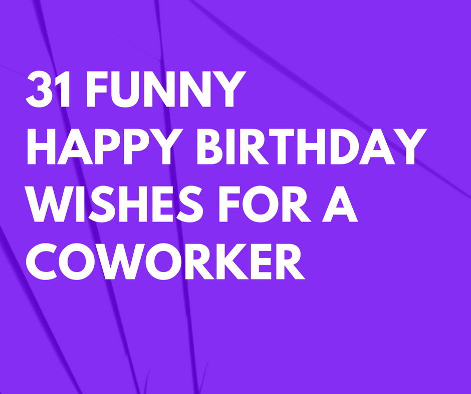31 Funny Happy Birthday Wishes for a Coworker that are Short ...