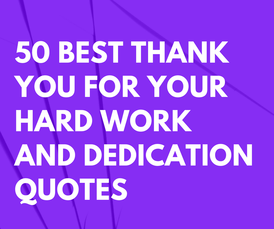 Thank You Quotes For Hard Work And Dedication