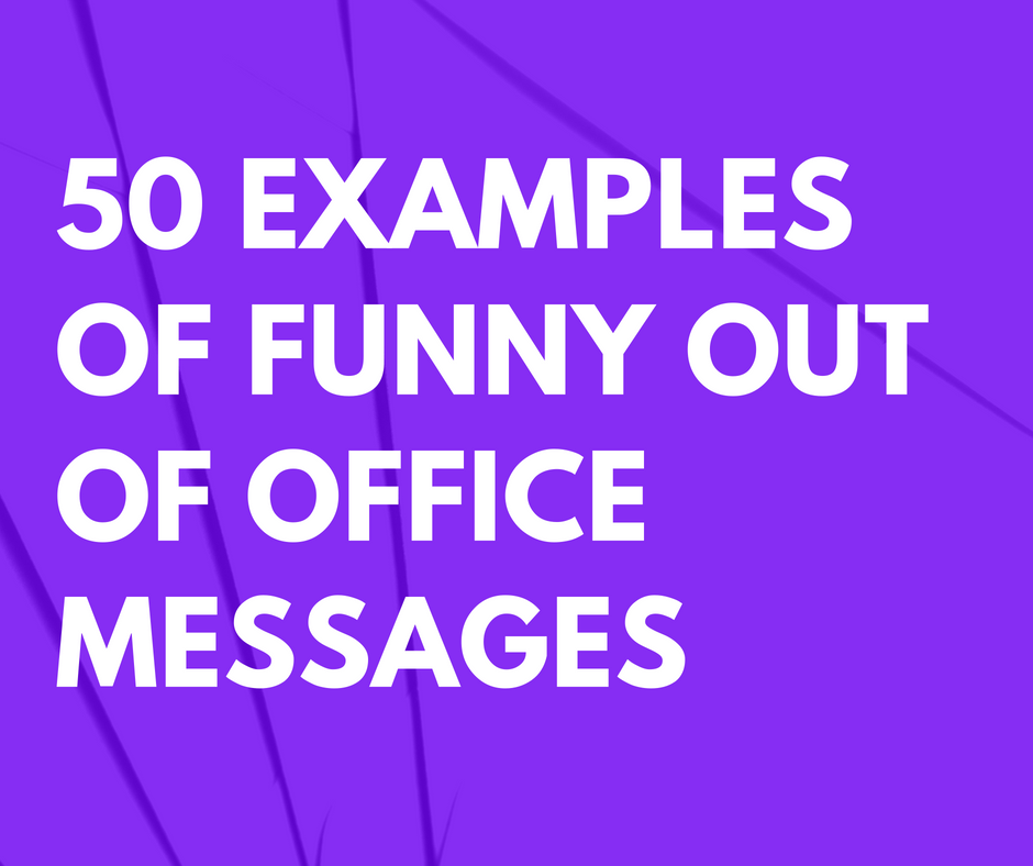 50 Examples of Funny Out of Office Messages that are