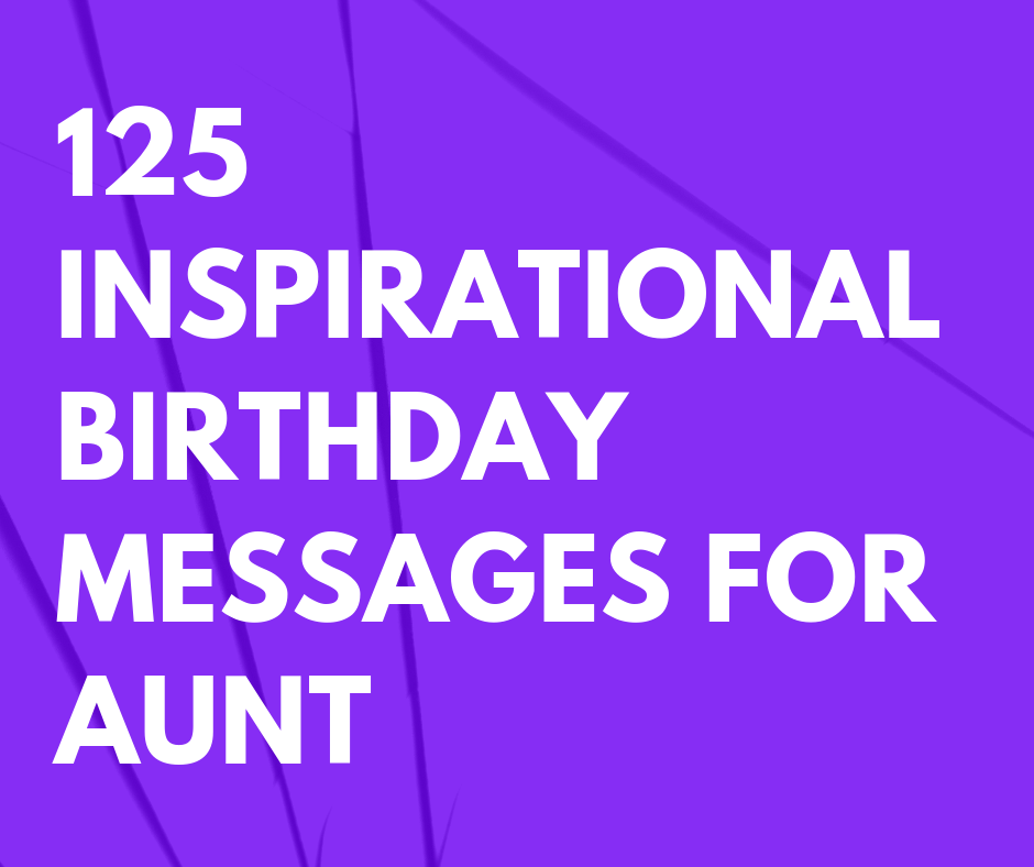 125 Inspirational Birthday Messages For Aunt FutureofWorking