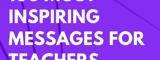 100 Most Inspiring Messages for Teachers