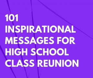 101 Inspirational Messages for High School Class Reunion