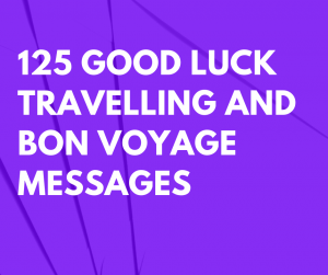 125 Good Luck Travelling and Bon Voyage Messages