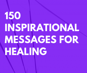 150 Inspirational Messages for Healing