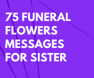 75 Funeral Flowers Messages for Sister